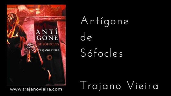 Antígone de Sófocles (2009) – tradução por Trajano Vieira. Editora Perspectiva
