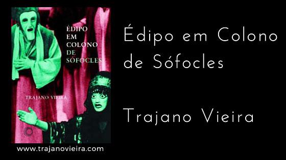 Édipo em Colono de Sófocles (2003) – tradução por Trajano Vieira. Editora Perspectiva