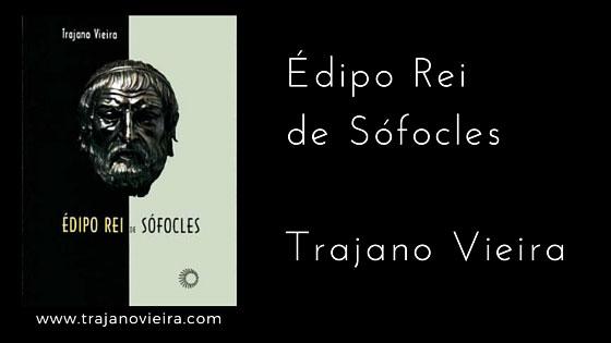 Édipo Rei de Sófocles (2001) – tradução por Trajano Vieira. Editora Perspectiva