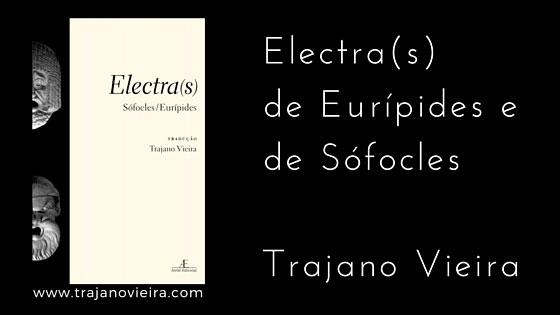Electra(s) de Sófocles e de Eurípides (2009) – tradução por Trajano Vieira. Ateliê Editorial