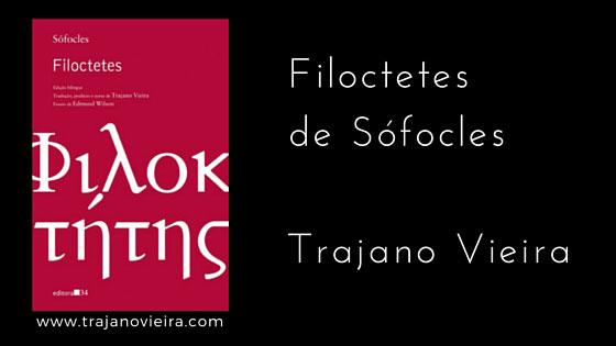 Filoctetes de Sófocles (2009) – tradução por Trajano Vieira. Editora 34