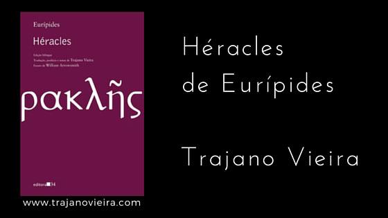 Héracles de Eurípides (2014) – tradução por Trajano Vieira. Editora 34