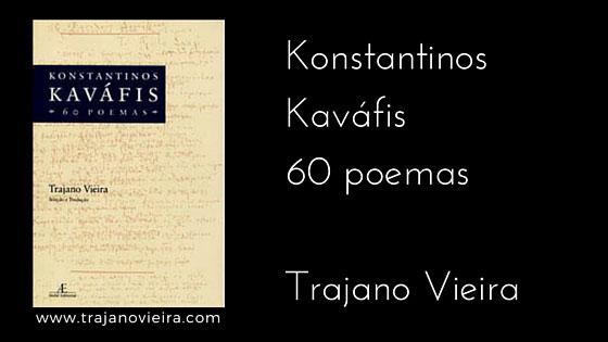 Konstantinos Kaváfis - 60 poemas (2007) – tradução por Trajano Vieira. Ateliê Editorial
