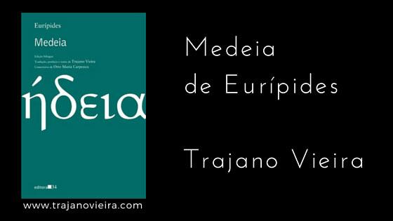 Medeia de Eurípides (2010) – tradução por Trajano Vieira. Editora 34