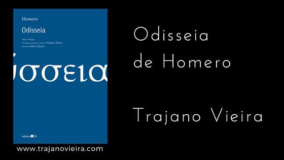 Odisseia de Homero (2011) – tradução por Trajano Vieira. Editora 34