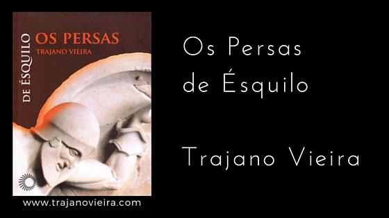 Os Persas de Ésquilo (2013) – tradução e introdução por Trajano Vieira. Editora Perspectiva