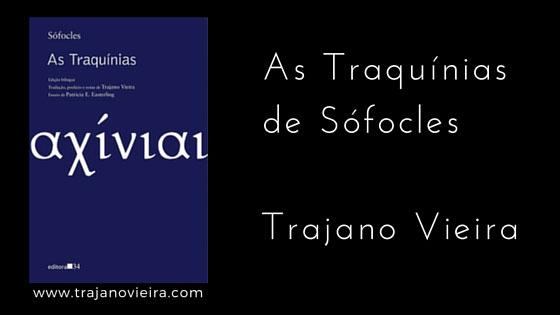 As Traquínias de Sófocles (2014) – tradução por Trajano Vieira. Editora 34