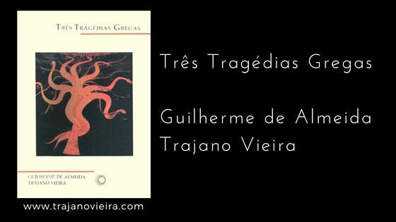 Três Tragédias Gregas (1997) – traduções por Guilherme de Almeida e Trajano Vieira. Editora Perspectiva